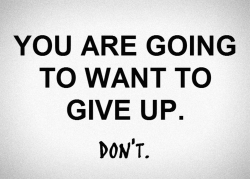 You are going to want to give up, don't!